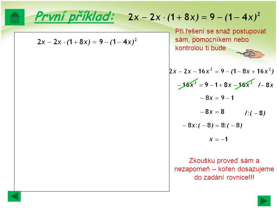 Zkoušku proveď sám a nezapomeň – kořen dosazujeme do zadání rovnice!!!