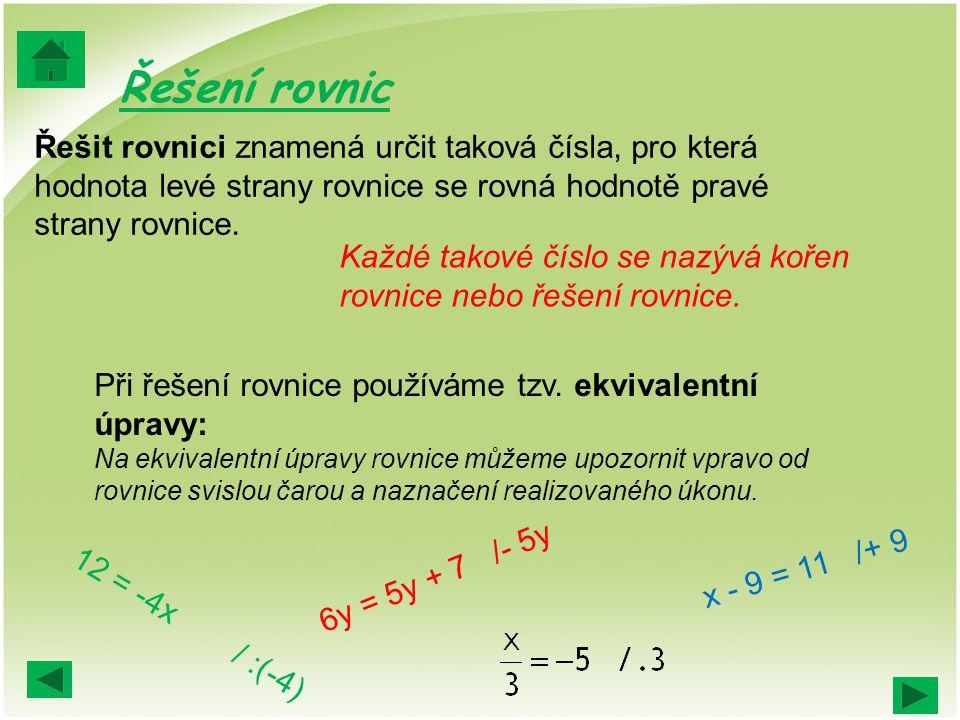 Řešení rovnic Řešit rovnici znamená určit taková čísla, pro která hodnota levé strany rovnice se rovná hodnotě pravé strany rovnice.