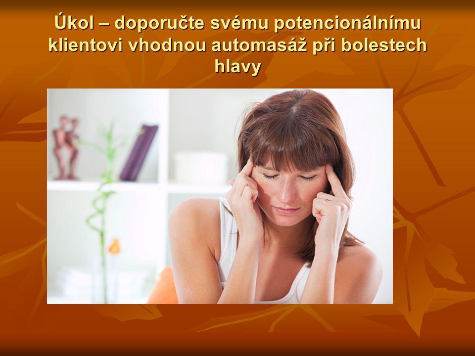 Úkol – doporučte svému potencionálnímu klientovi vhodnou automasáž při bolestech hlavy