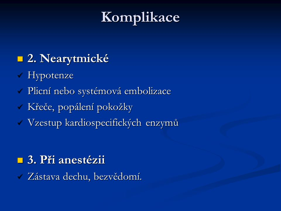 Komplikace 2. Nearytmické 3. Při anestézii Hypotenze