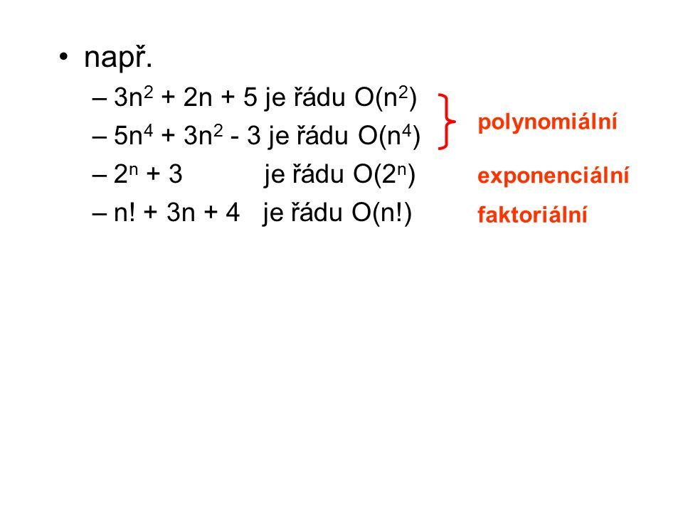např. 3n2 + 2n + 5 je řádu O(n2) 5n4 + 3n2 - 3 je řádu O(n4)