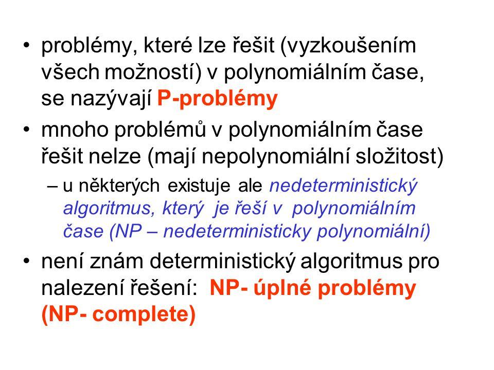 problémy, které lze řešit (vyzkoušením všech možností) v polynomiálním čase, se nazývají P-problémy