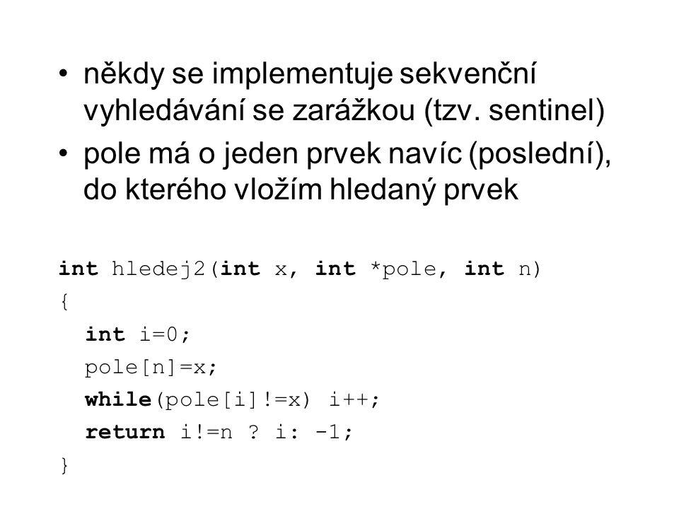 někdy se implementuje sekvenční vyhledávání se zarážkou (tzv. sentinel)