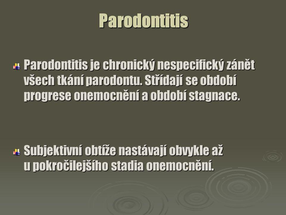 Parodontitis Parodontitis je chronický nespecifický zánět všech tkání parodontu. Střídají se období progrese onemocnění a období stagnace.