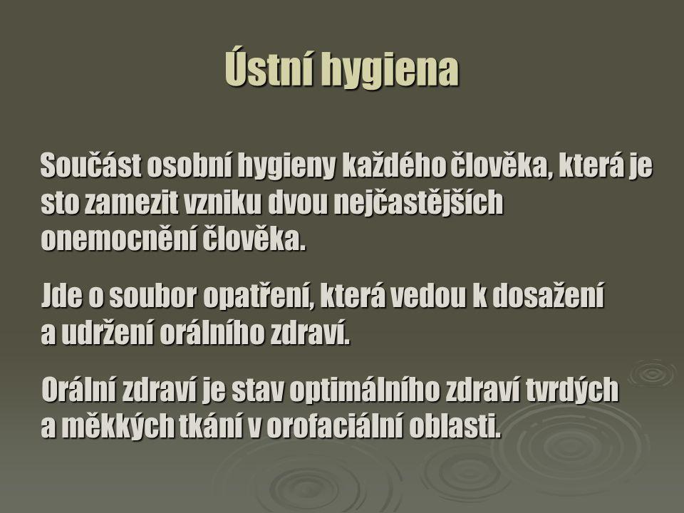 Ústní hygiena Součást osobní hygieny každého člověka, která je sto zamezit vzniku dvou nejčastějších onemocnění člověka.