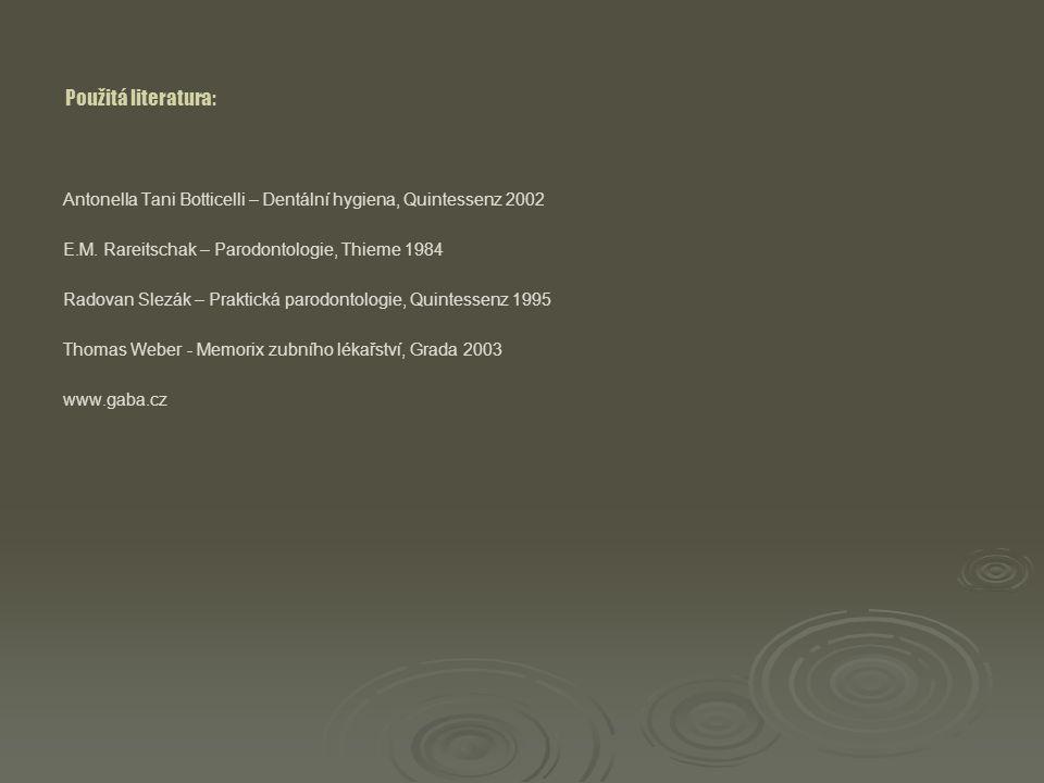 Použitá literatura: Antonella Tani Botticelli – Dentální hygiena, Quintessenz 2002. E.M. Rareitschak – Parodontologie, Thieme 1984.