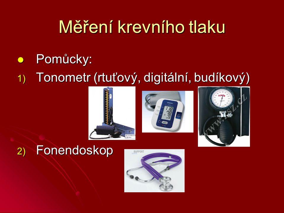 Měření krevního tlaku Pomůcky: Tonometr (rtuťový, digitální, budíkový)