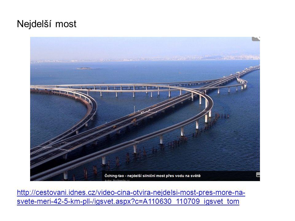 Nejdelší most http://cestovani.idnes.cz/video-cina-otvira-nejdelsi-most-pres-more-na-svete-meri-42-5-km-pll-/igsvet.aspx c=A110630_110709_igsvet_tom.