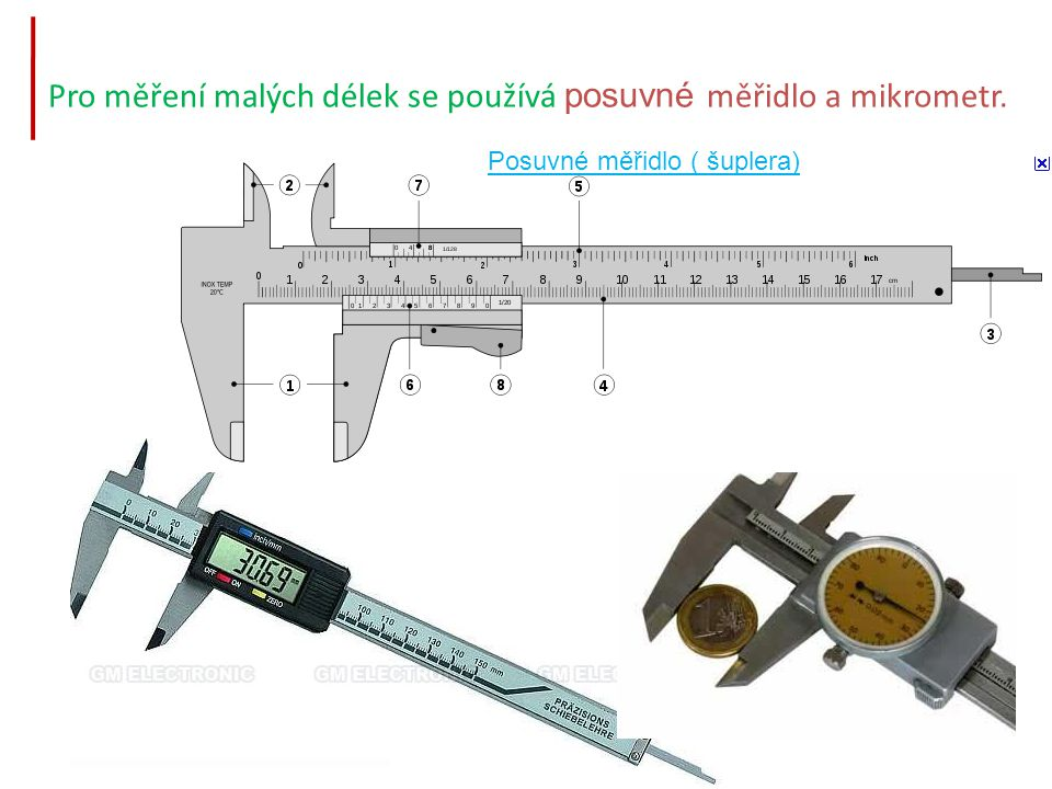 Pro měření malých délek se používá posuvné měřidlo a mikrometr.