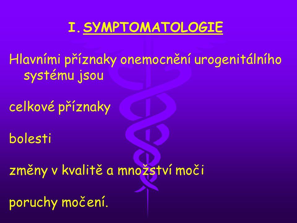 SYMPTOMATOLOGIE Hlavními příznaky onemocnění urogenitálního systému jsou. celkové příznaky. bolesti.