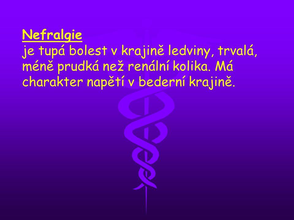 Nefralgie je tupá bolest v krajině ledviny, trvalá, méně prudká než renální kolika.