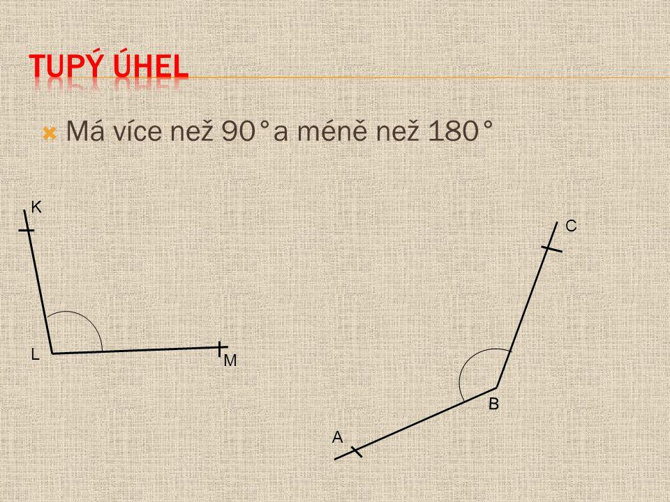 Tupý úhel Má více než 90°a méně než 180° L K M B A C