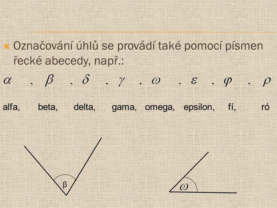 Označování úhlů se provádí také pomocí písmen řecké abecedy, např.: