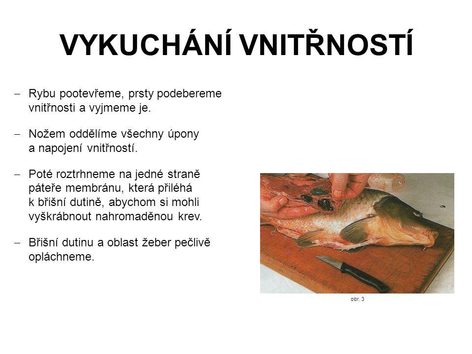 Vykuchání vnitřností Rybu pootevřeme, prsty podebereme vnitřnosti a vyjmeme je. Nožem oddělíme všechny úpony a napojení vnitřností.