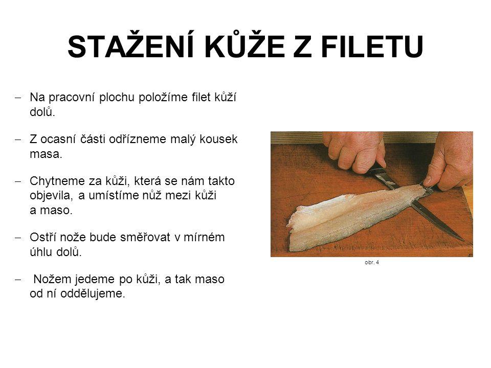STAŽENÍ KŮŽE Z FILETU Na pracovní plochu položíme filet kůží dolů.