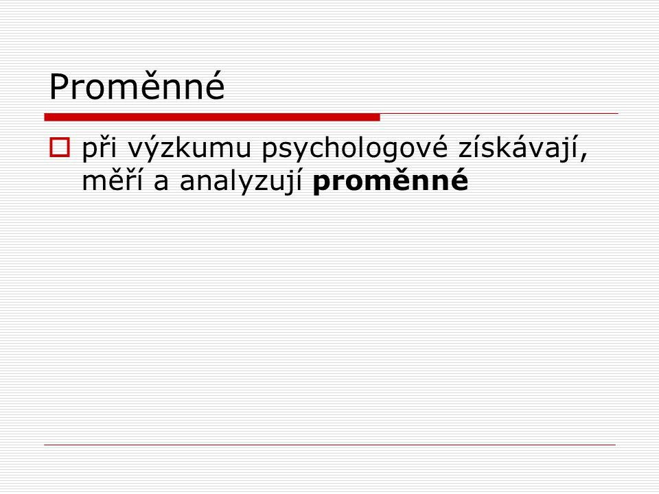 Proměnné při výzkumu psychologové získávají, měří a analyzují proměnné