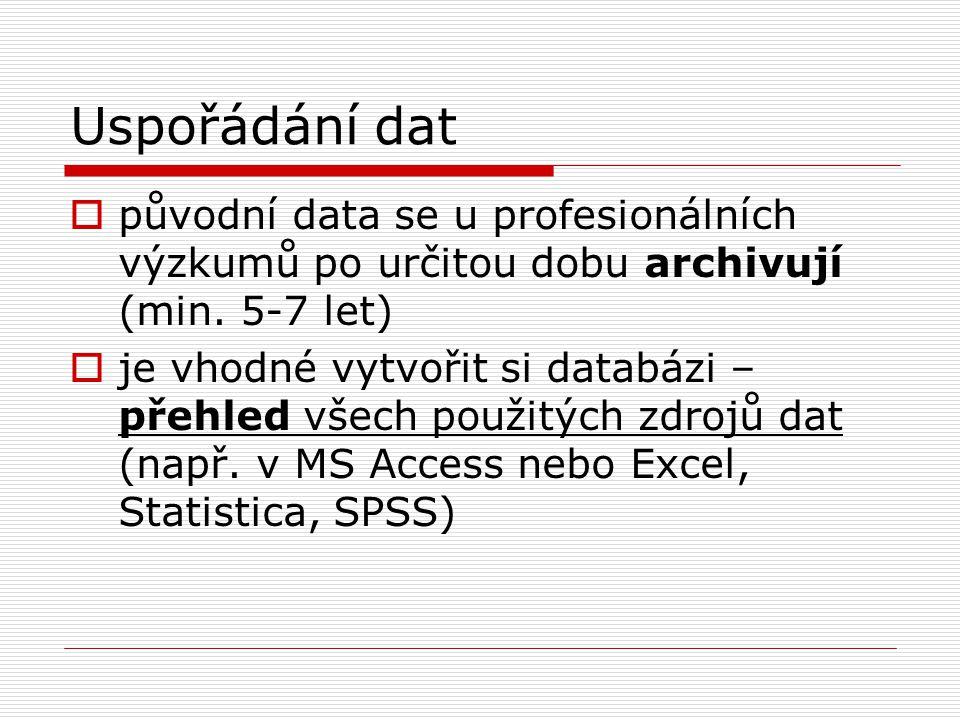 Uspořádání dat původní data se u profesionálních výzkumů po určitou dobu archivují (min. 5-7 let)