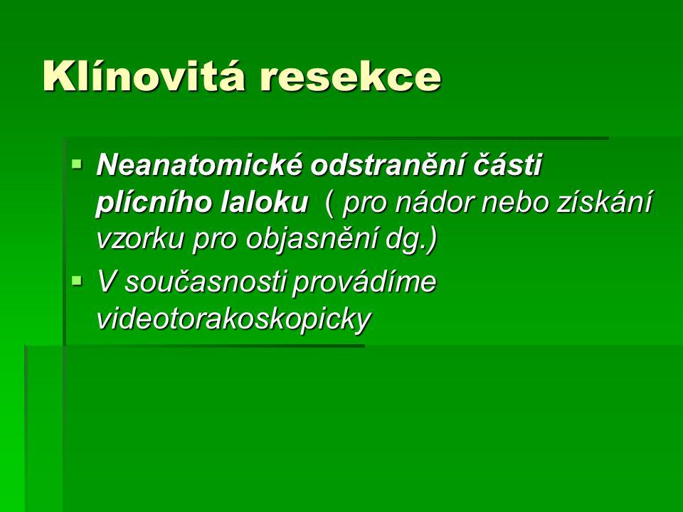 Klínovitá resekce Neanatomické odstranění části plícního laloku ( pro nádor nebo získání vzorku pro objasnění dg.)