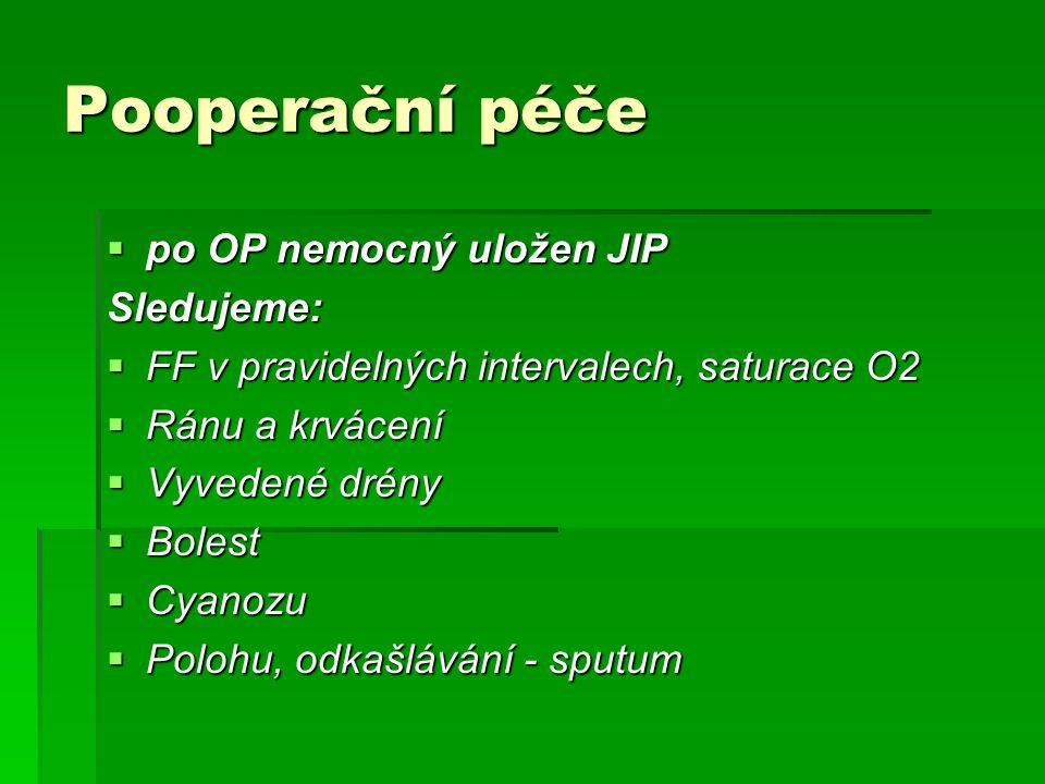 Pooperační péče po OP nemocný uložen JIP Sledujeme: