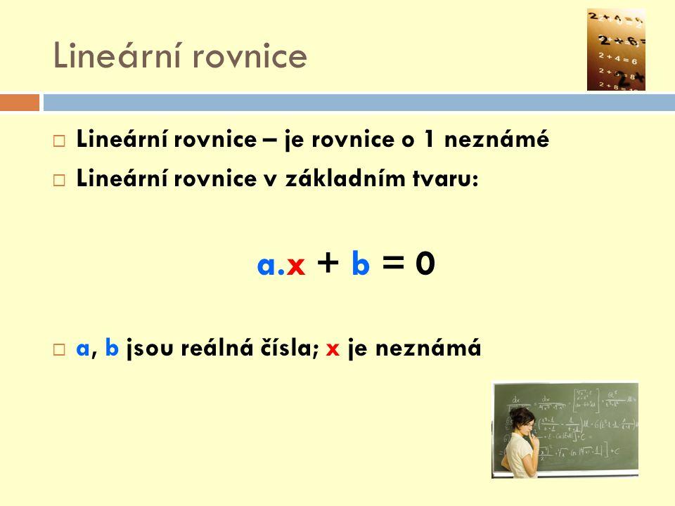 Lineární rovnice a.x + b = 0 Lineární rovnice – je rovnice o 1 neznámé