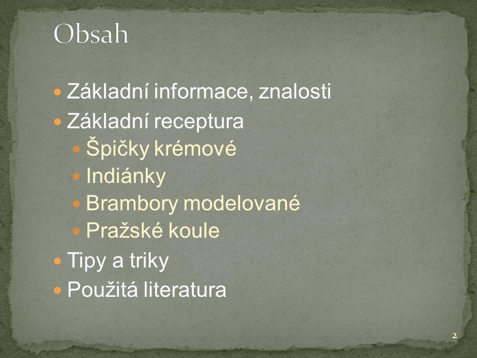 Obsah Základní informace, znalosti Základní receptura Špičky krémové