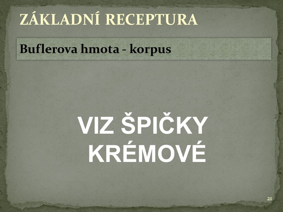 ZÁKLADNÍ RECEPTURA Buflerova hmota - korpus VIZ ŠPIČKY KRÉMOVÉ