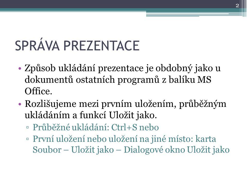 SPRÁVA PREZENTACE Způsob ukládání prezentace je obdobný jako u dokumentů ostatních programů z balíku MS Office.