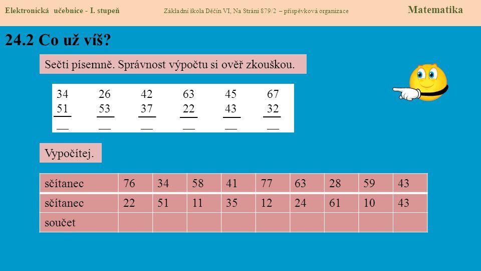 24.2 Co už víš Sečti písemně. Správnost výpočtu si ověř zkouškou.