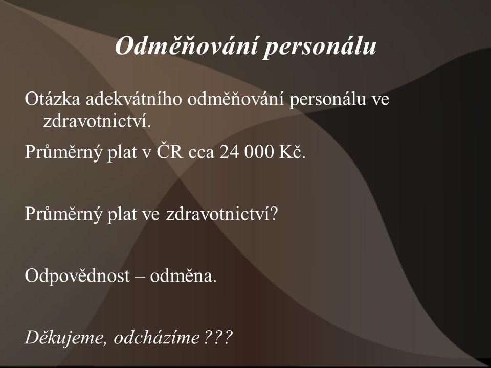 Odměňování personálu Otázka adekvátního odměňování personálu ve zdravotnictví. Průměrný plat v ČR cca 24 000 Kč.