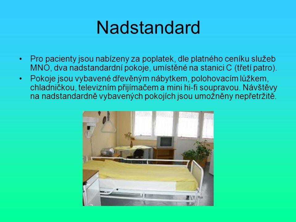 Nadstandard Pro pacienty jsou nabízeny za poplatek, dle platného ceníku služeb MNO, dva nadstandardní pokoje, umístěné na stanici C (třetí patro).