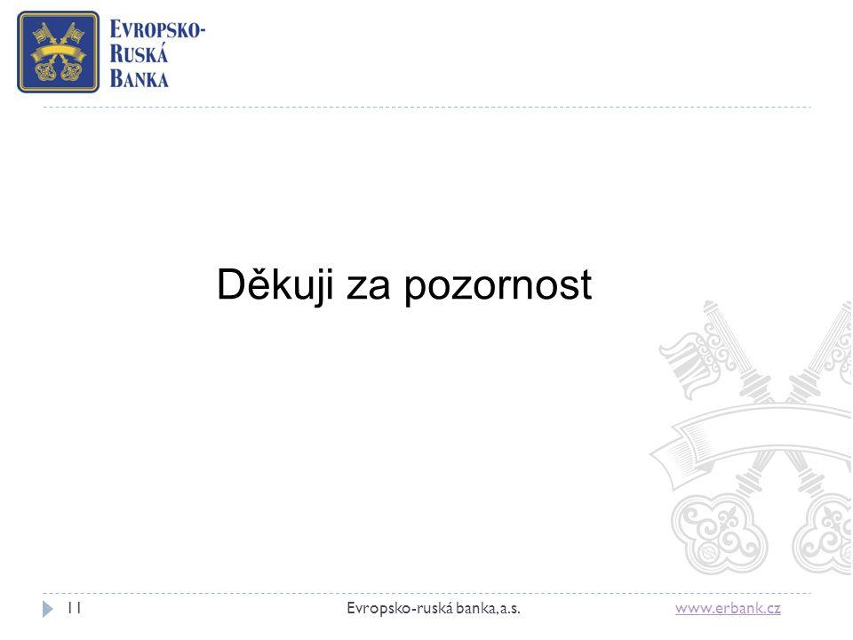 Děkuji za pozornost Evropsko-ruská banka, a.s. www.erbank.cz