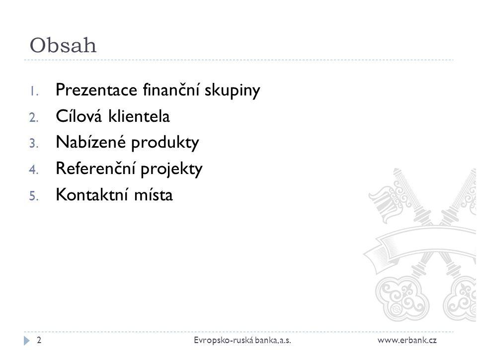 Obsah Prezentace finanční skupiny Cílová klientela Nabízené produkty