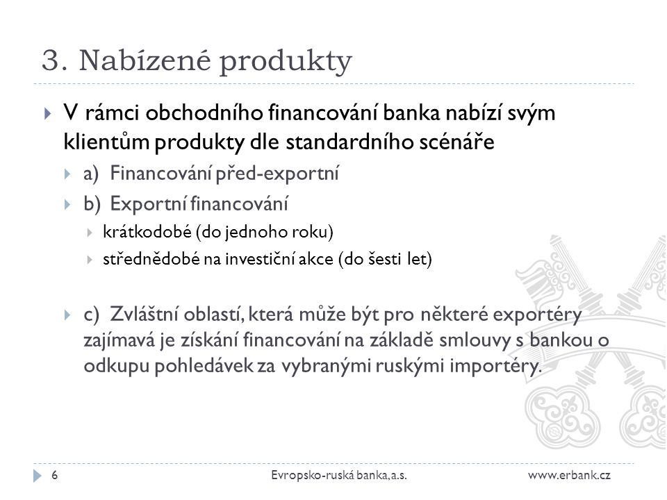 3. Nabízené produkty V rámci obchodního financování banka nabízí svým klientům produkty dle standardního scénáře.