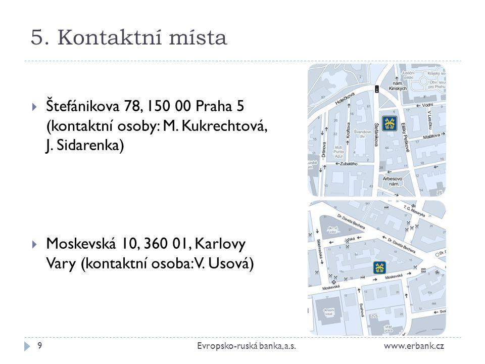 5. Kontaktní místa Štefánikova 78, 150 00 Praha 5 (kontaktní osoby: M. Kukrechtová, J. Sidarenka)