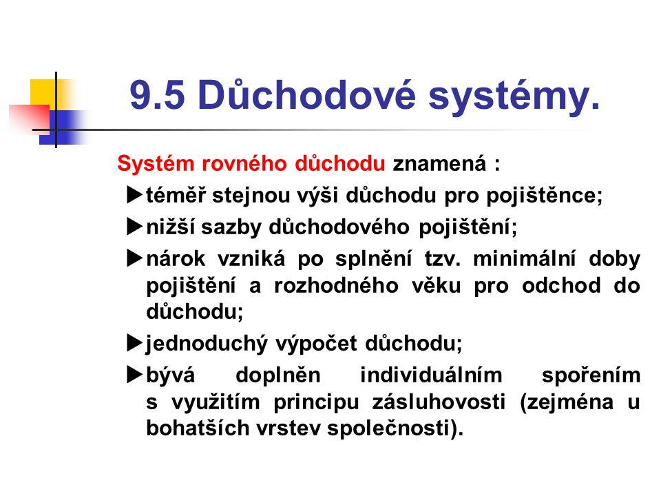 9.5 Důchodové systémy. Systém rovného důchodu znamená :