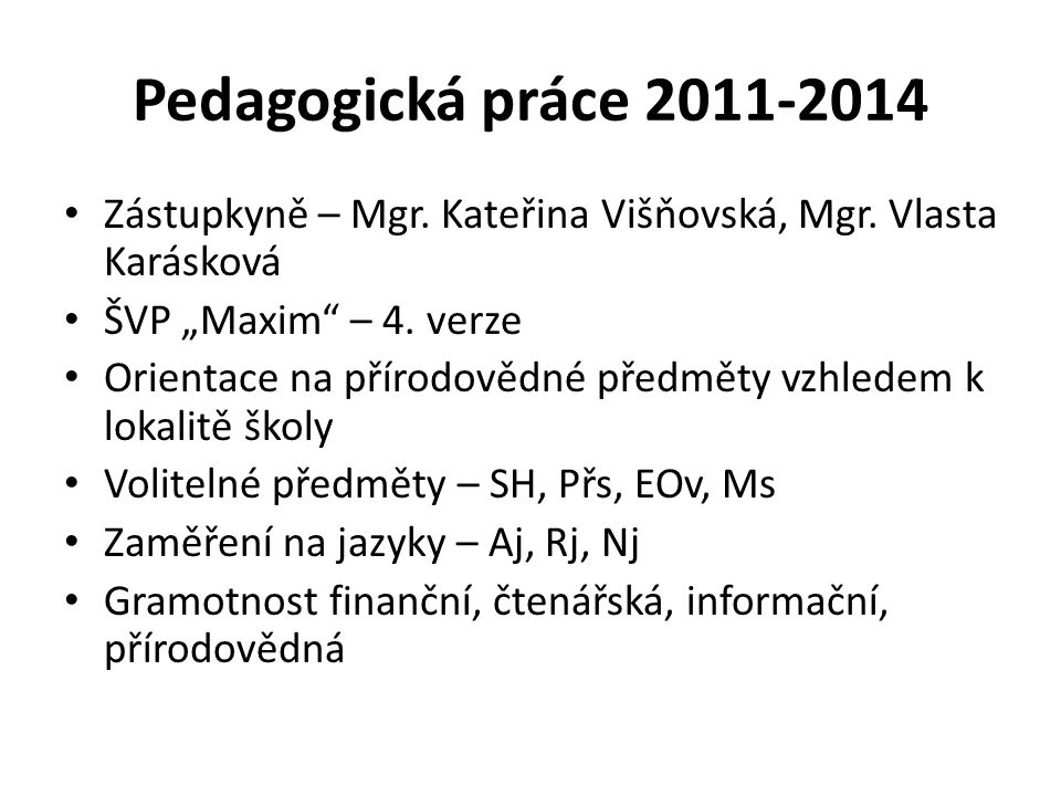 """Pedagogická práce 2011-2014 Zástupkyně – Mgr. Kateřina Višňovská, Mgr. Vlasta Karásková. ŠVP """"Maxim – 4. verze."""