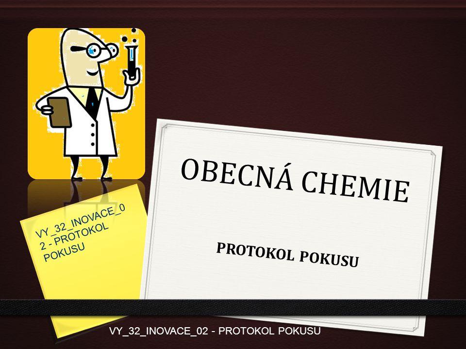 OBECNÁ CHEMIE PROTOKOL POKUSU VY_32_INOVACE_02 - PROTOKOL POKUSU