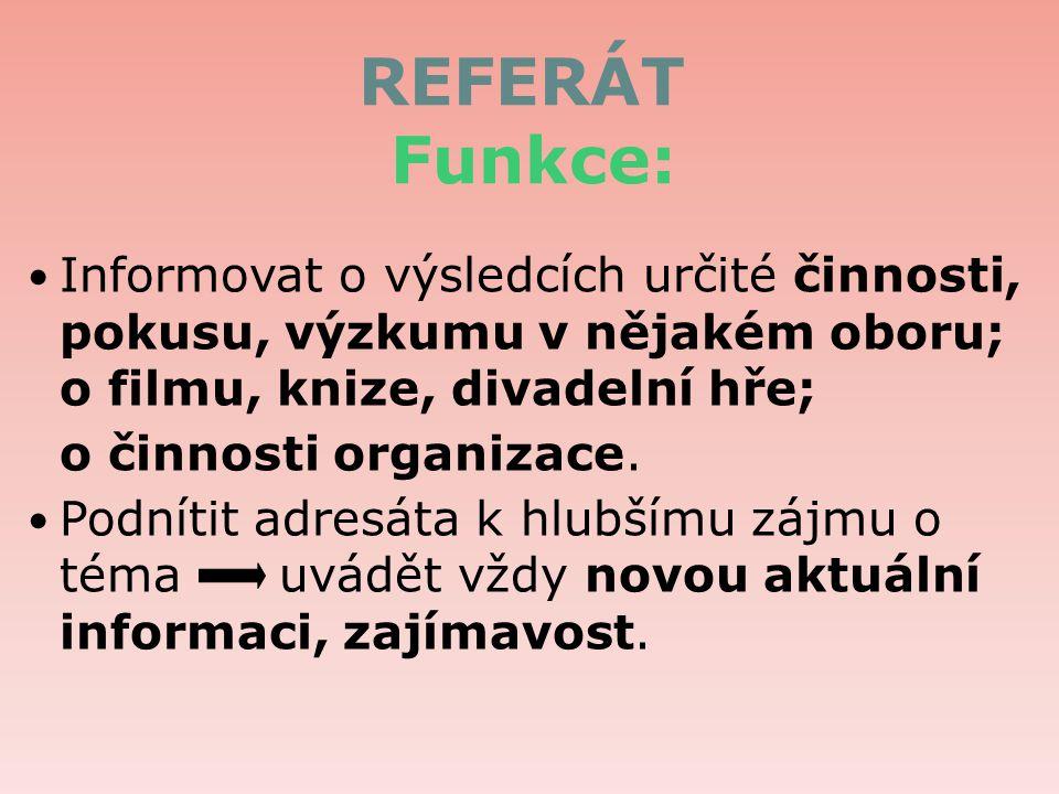 REFERÁT Funkce: Informovat o výsledcích určité činnosti, pokusu, výzkumu v nějakém oboru; o filmu, knize, divadelní hře;