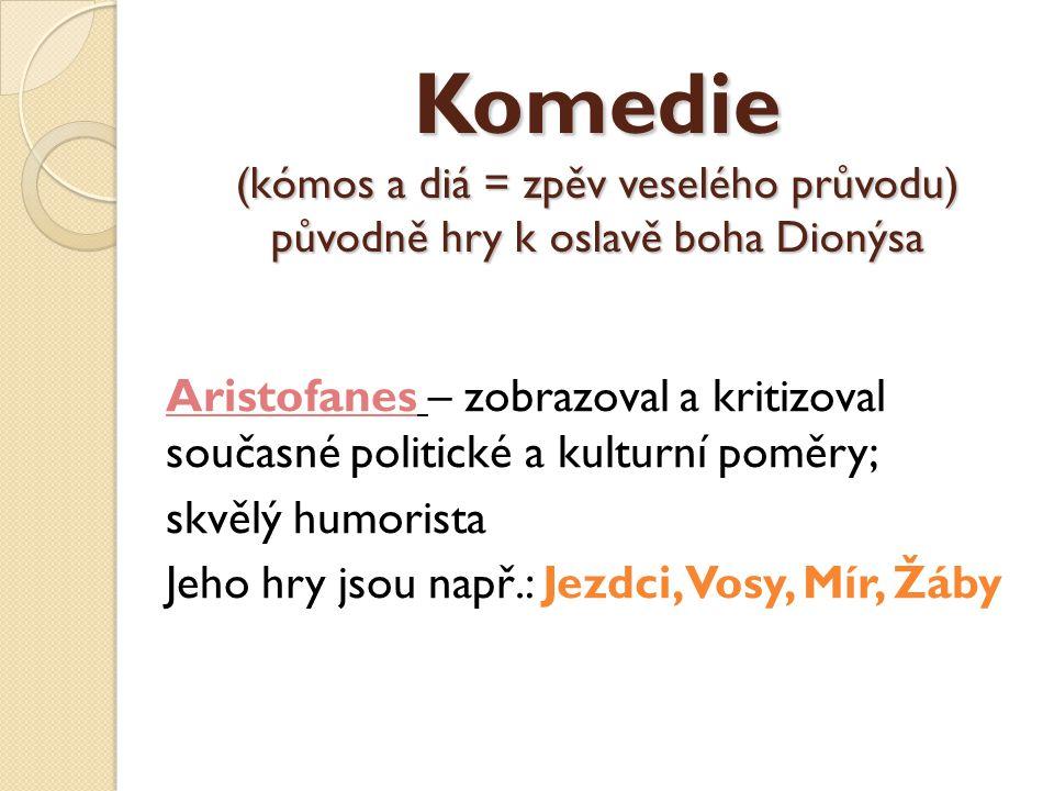Komedie (kómos a diá = zpěv veselého průvodu) původně hry k oslavě boha Dionýsa