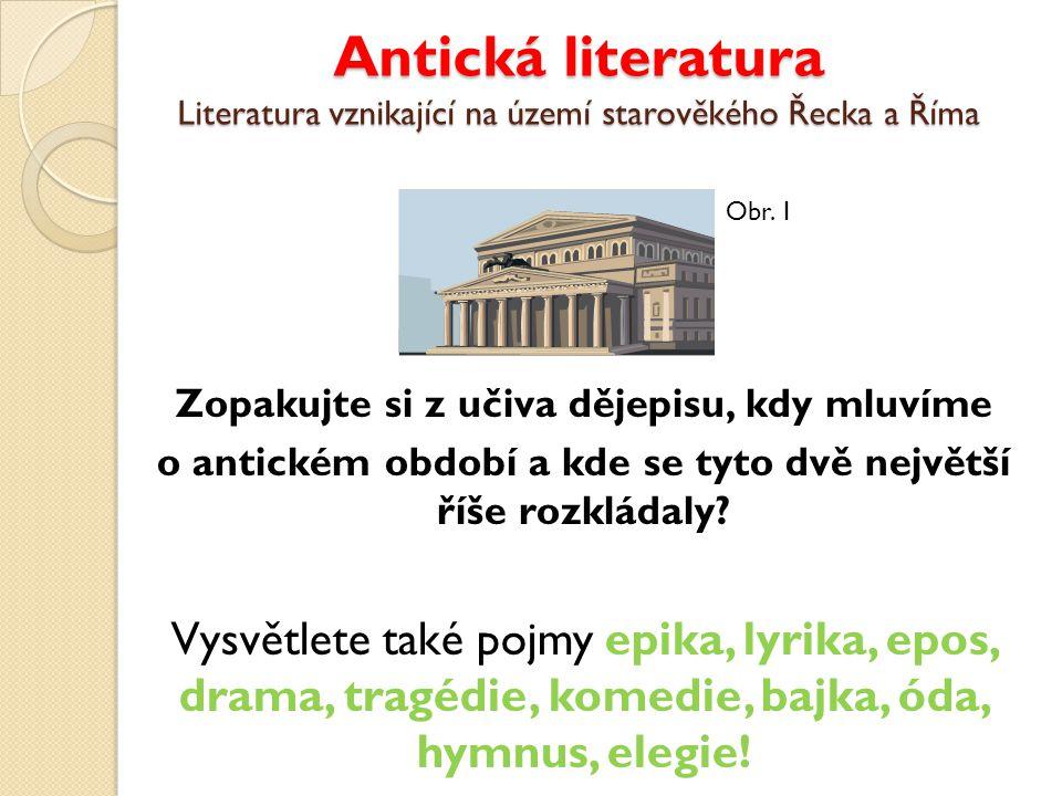 Antická literatura Literatura vznikající na území starověkého Řecka a Říma