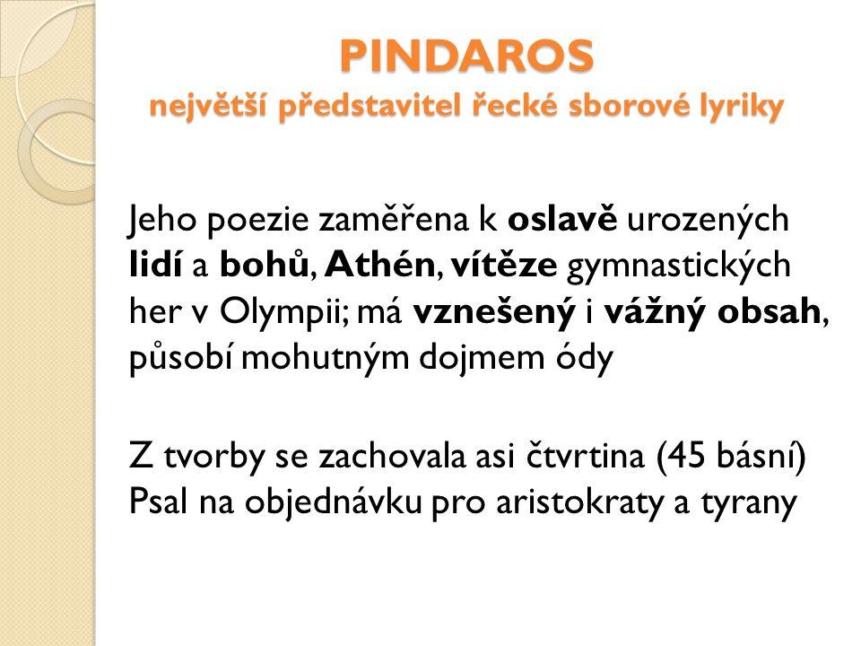 PINDAROS největší představitel řecké sborové lyriky