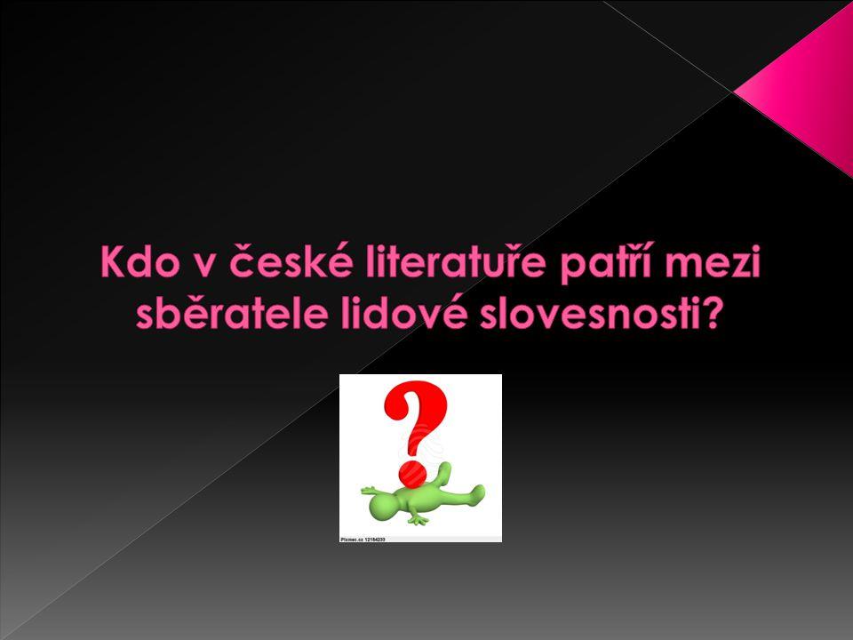 Kdo v české literatuře patří mezi sběratele lidové slovesnosti