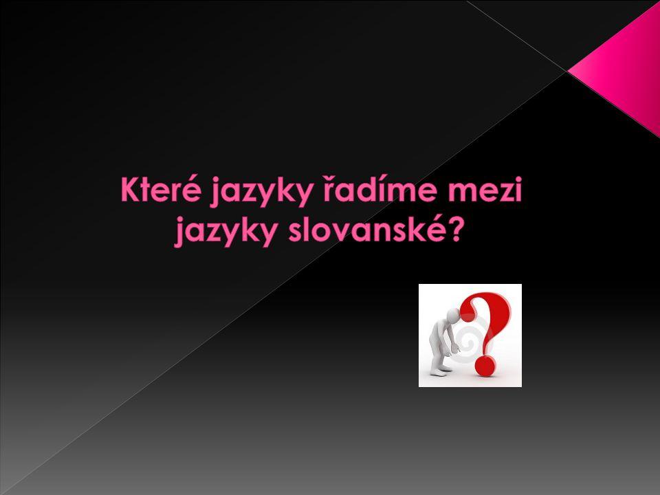 Které jazyky řadíme mezi jazyky slovanské