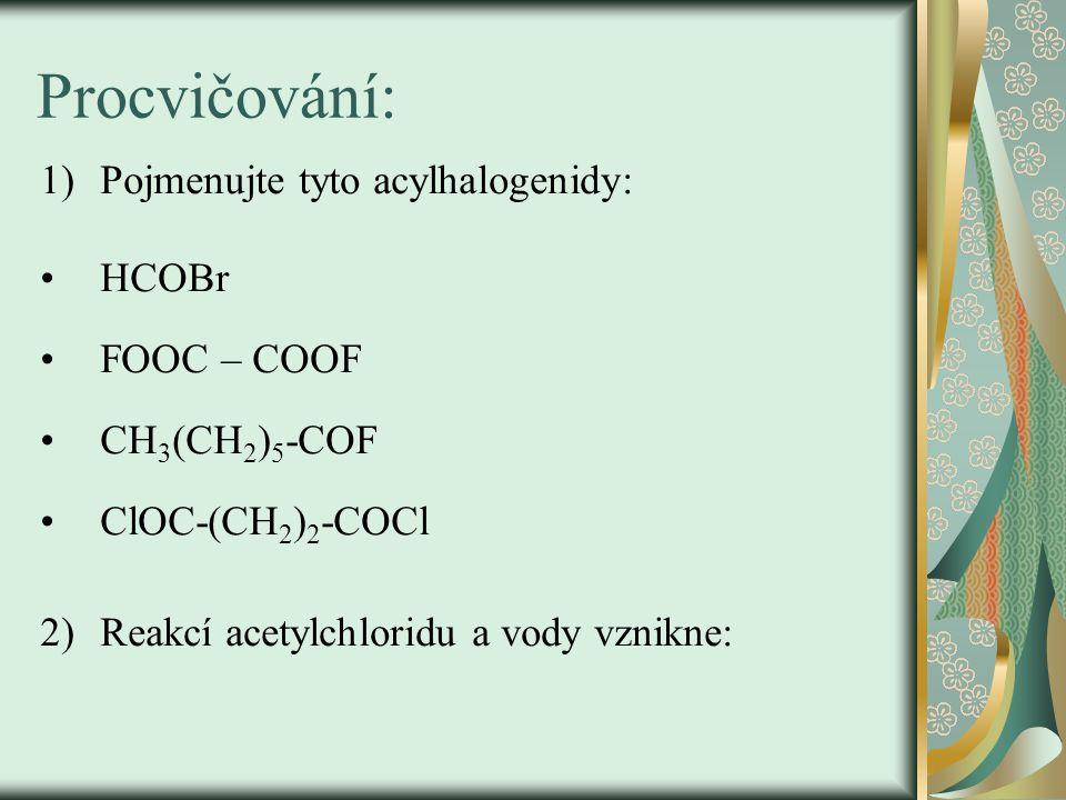Procvičování: Pojmenujte tyto acylhalogenidy: HCOBr FOOC – COOF