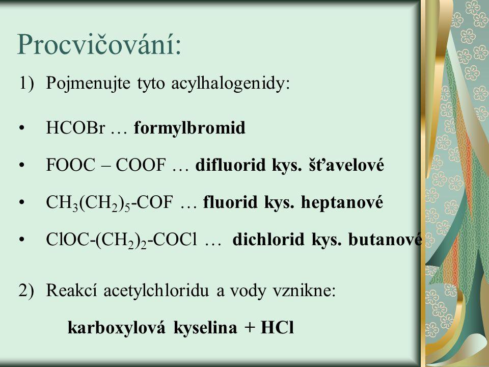 Procvičování: Pojmenujte tyto acylhalogenidy: HCOBr … formylbromid