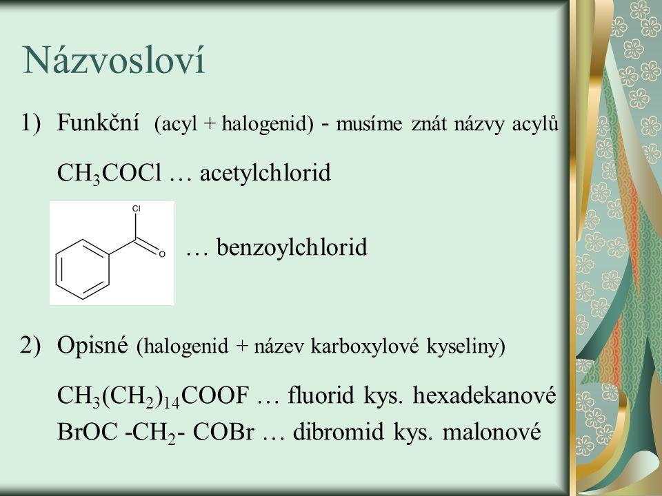 Názvosloví Funkční (acyl + halogenid) - musíme znát názvy acylů