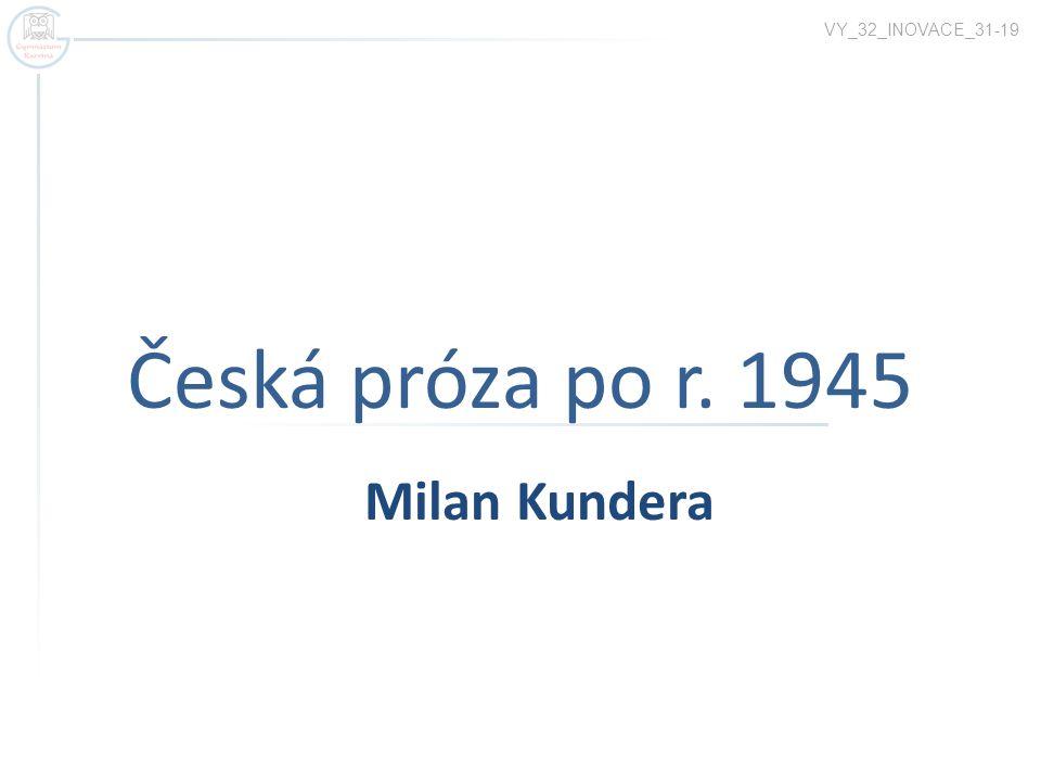 VY_32_INOVACE_31-19 Česká próza po r. 1945 Milan Kundera