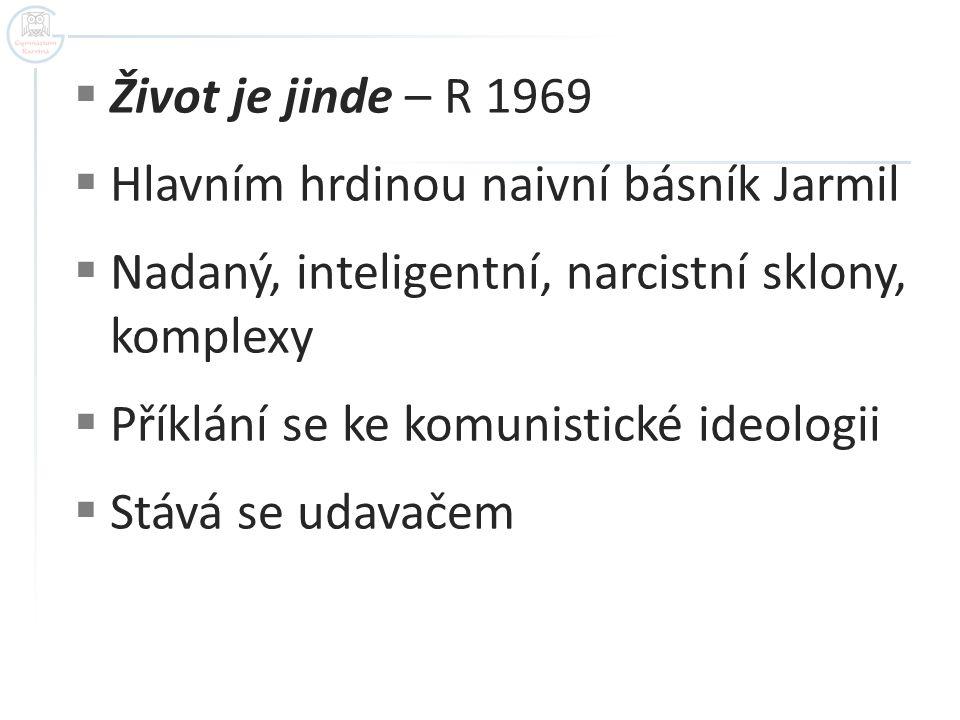 Život je jinde – R 1969 Hlavním hrdinou naivní básník Jarmil. Nadaný, inteligentní, narcistní sklony, komplexy.