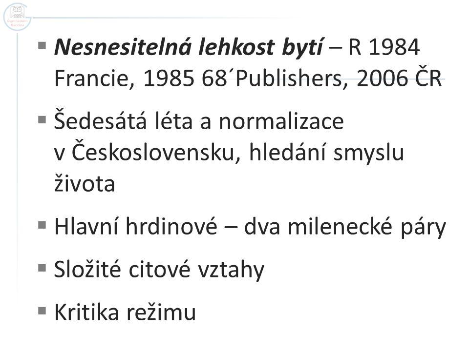 Nesnesitelná lehkost bytí – R 1984 Francie, 1985 68´Publishers, 2006 ČR