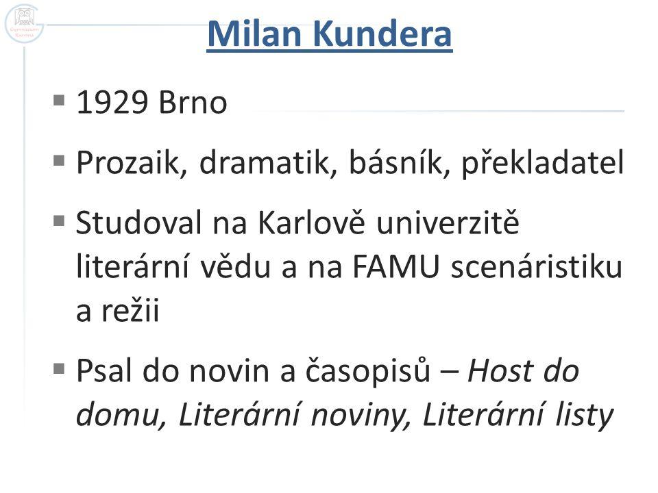 Milan Kundera 1929 Brno Prozaik, dramatik, básník, překladatel